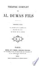 Théatre Complet de Al. Dumas Fils: La Dame aux Camélias. Diane de Lys. Le Bijon de la Reine