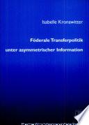 Föderale Transferpolitik unter asymmetrischer Information