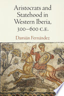 Aristocrats and Statehood in Western Iberia  300 600 C  E