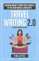 Travel Writing 2.0: Earning Money from Your Travels in the New Media Landscape - Second Edition