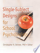 Single Subject Designs for School Psychologists