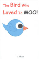 The Bird Who Loved to Moo