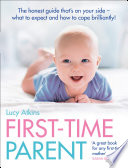 First Time Parent The Honest Guide To Coping Brilliantly And Staying Sane In Your Baby S First Year