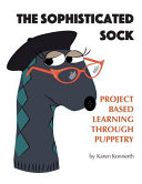 The Sophisticated Sock : the curriculum through classroom developed...
