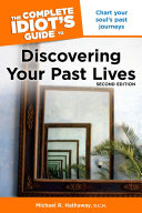 The Complete Idiot s Guide to Discovering Your Past Lives  2nd Edition Discover Your Future Potential By