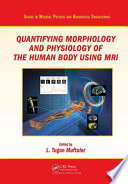 Quantifying Morphology and Physiology of the Human Body Using MRI
