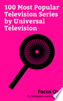 Focus On  100 Most Popular Television Series by Universal Television