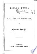 Psalms  Hymns and Passages of Scripture for Christian Worship   Compiled by the Congregational ministers of Leeds  i e  H  R  Reynolds  and others