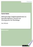 Mehrsprachige Aufgabenplattformen in Sprachlernklassen. Deutsch als Zweitsprache für Flüchtlinge