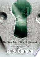 The Secret Files of Henry F  Sherwood