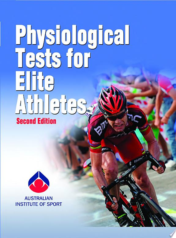 Physiological tests for elite athletes / Rebecca K. Tanner and Christopher J. Gore, editors ; Australian Institute of Sport.- Champaign, IL : Human Kinetics , 2013