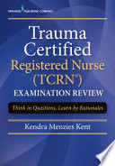 Trauma Certified Registered Nurse  TCRN  Examination Review Elist