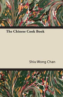 The Chinese Cook Book : the 1900s and before, are now...
