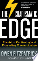 The Charismatic Edge The Art Of Captivating And Compelling Communication