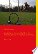 Schülergerechte Leichtathletik als Wettbewerbsform in Schule und Verein