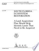 South Florida Ecosystem Restoration A Land Acquisition Plan Would Help Identify Lands That Need To Be Acquired Report To Congressional Requesters