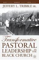 Transformative Pastoral Leadership in the Black Church