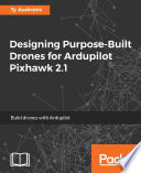 Designing Purpose Built Drones for Ardupilot Pixhawk 2 1