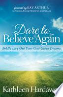Dare to Believe Again
