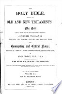 THE HOLY BIBLE, CONTAINING THE OLD AND NEW TESTAMENTS, WITH A Commentary And Crticial Notes : ...