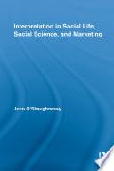 Interpretation in Social Life  Social Science  and Marketing