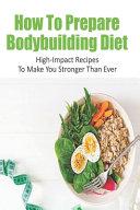 How To Prepare Bodybuilding Diet