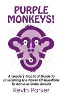 Purple Monkeys A Leader S Practical Guide To Unleashing The Power Of Questions To Achieve Great Results