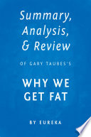 Summary  Analysis   Review of Gary Taubes   s Why We Get Fat by Eureka