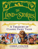 The Land Of Stories: A Treasury Of Classic Fairy Tales : a gorgeous, full-color fairy-tale treasury. dear reader,...