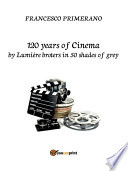120 years of Cinema by lumi  re broters in 50 shades of grey