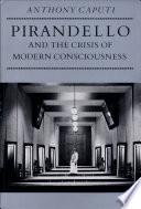 Pirandello and the Crisis of Modern Consciousness