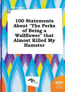 100 Statements about the Perks of Being a Wallflower That Almost Killed My Hamster