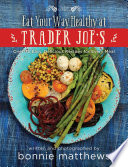 The Eat Your Way Healthy At Trader Joe S Cookbook