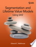 Segmentation and Lifetime Value Models Using SAS