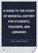 A Guide to the Study of Medieval History for Students  Teachers  and Libraries
