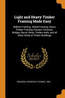 Light And Heavy Timber Framing Made Easy Balloon Framing Mixed Framing Heavy Timber Framing Houses Factories Bridges Barns Rinks Timber Roofs