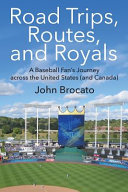 Road Trips  Routes  and Royals  A Baseball Fan s Journey Across the United States  and Canada