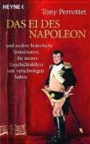 Das Ei des Napoleon und andere historische Sensationen, die unsere Geschichtslehrer uns verschwiegen haben