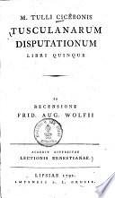 Tusculanae disputationes M. Tulli Ciceronis Tusculanarum disputationum libri quinque