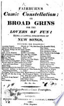 Fairburn s Comic Constellation  or broad grins for the lovers of fun  being a     Collection of new songs