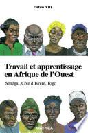 Travail et apprentissage en Afrique de l'Ouest. Sénégal, Côte d'Ivoire, Togo