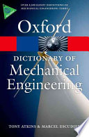 A dictionary of mechanical engineering / Tony Atkins and Marcel Escudier.