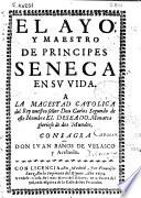 El ayo y maestro de pr  ncipes Seneca en su vida