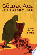 The Golden Age Of Folk And Fairy Tales : history and national identity fostered a romantic rediscovery...