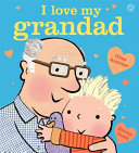 I Love My Grandad : in family life. this delightful...