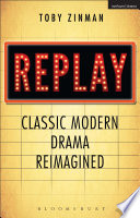 Replay  Classic Modern Drama Reimagined