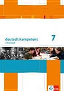 deutsch.kompetent. Arbeitsheft mit Lösungen 7. Klasse. Allgemeine Ausgabe