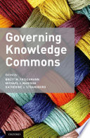 Governing Knowledge Commons : and, in some cases, creation, of information,...
