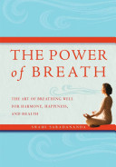 The Power Of Breath : the basics of breathing and the...