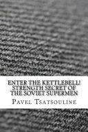 Enter the Kettlebell  Strength Secret of the Soviet Supermen